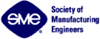 SME - Society of Manufacturing Engineers