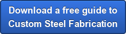 Download a free guide to Custom Steel Fabrication