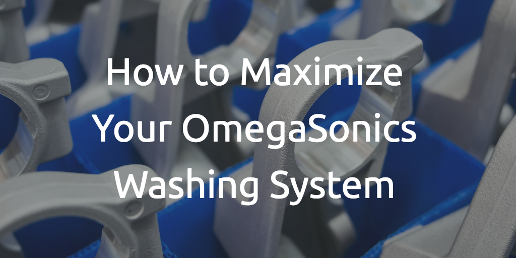 How to Maximize Your OmegaSonics Ultrasonic Parts Washing System